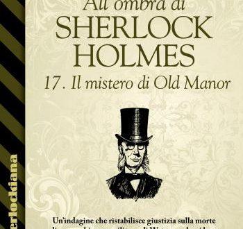 All'ombra di Sherlock Holmes – 17. Il mistero di Old Manor