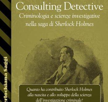 Consulting Detective. Criminologia e scienze investigative nella saga di Sherlock Holmes
